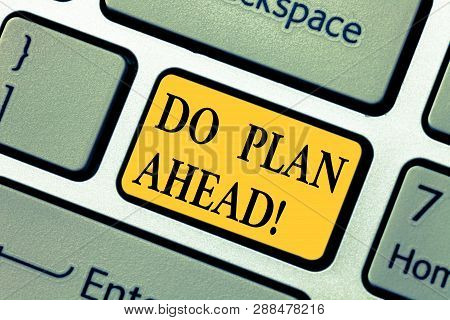Text Sign Showing Do Plan Ahead. Conceptual Photo Planning Steps For Obtaining Success Planning Sche