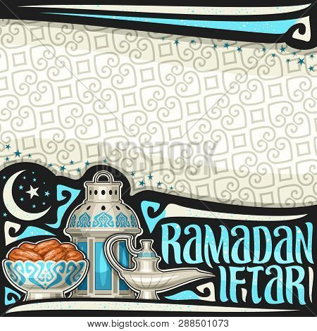 Vector Poster For Ramadan Iftar With Copy Space, Layout With Old Lantern, Silver Bowl With Dried Swe