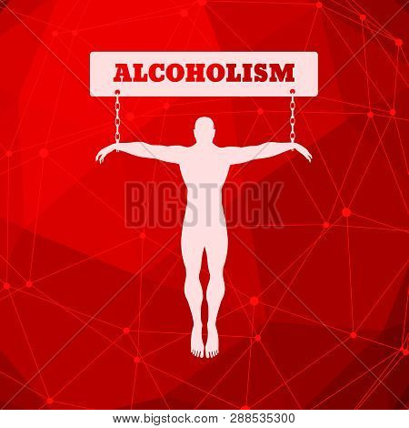 Man Chained To Alcoholism Word. Unhealth Addiction Metaphor. Molecule And Communication Background.