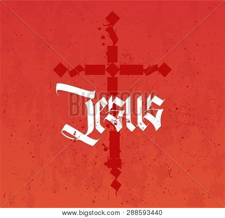 Jesus Inscription And Cross In Gothic Style Of Calligraphy. Christian Poster With Deep Meaning. Bloo