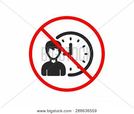 No Or Stop. Business Project Deadline Icon. Working Hours Or Time Management Sign. Prohibited Ban St