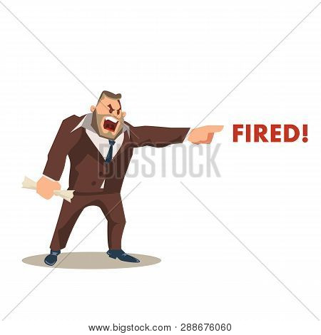 Angry Mad Boss Character In Suit Shout Fired Word. Wrathful Human Resources Manager Dismiss Employee
