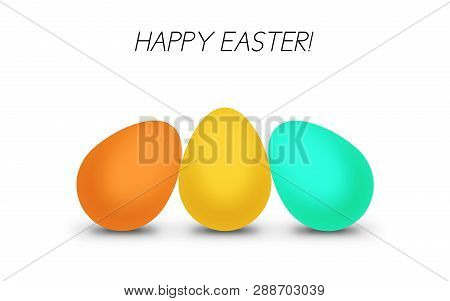 Easter Text Above Three Colorful Easter Eggs With Shadow On A White Background. Easter Illustration.