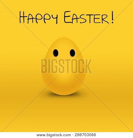 Yellow Easter Egg Illustration With Eyes.  Funny Easter Background With Black Text Above An Egg.  Ea