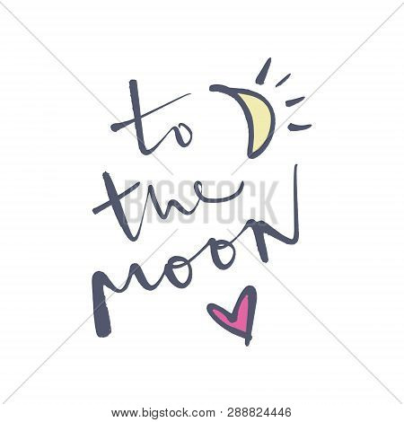 To The Moon. Unique Stylish Calligraphy Design For Posters, Cards, Mugs, Clothes And Other