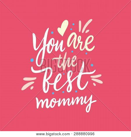 You Are The Best Mommy. Happy Mothers Day. Hand Drawn Vector Lettering. Isolated On Pink Background.
