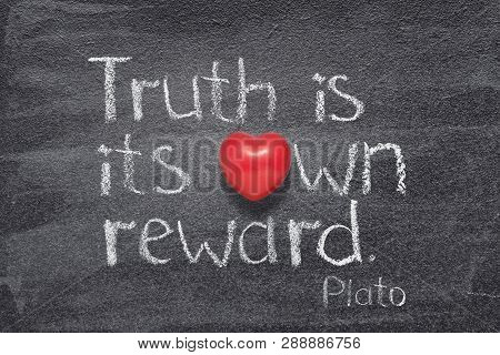 Truth Is Its Own Reward - Quote Of Ancient Greek Philosopher Plato Written On Chalkboard With Red He