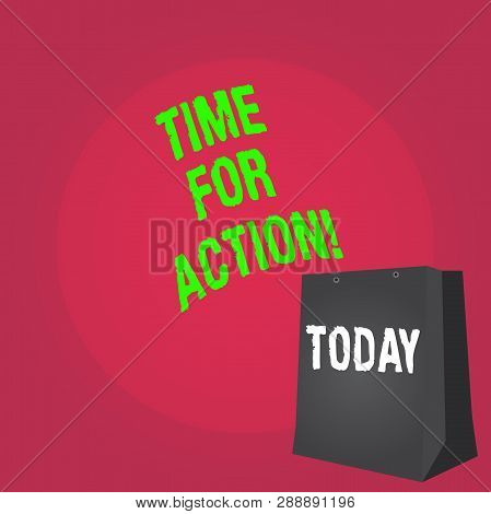 Word writing text Time For Action. Business concept for Urgency Move Encouragement Challenge Work. poster