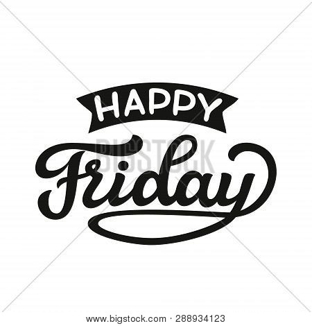Happy Friday. Original Hand Drawn Funny Quote. Vector Typography For Posters, T Shirts, Cards