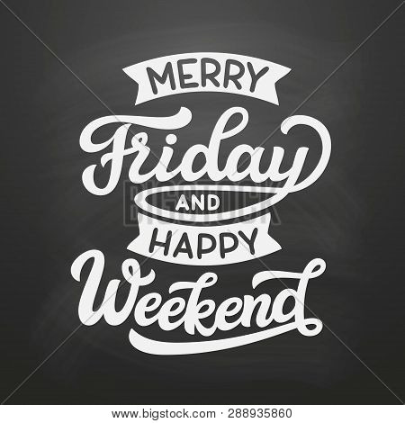 Merry Friday And Happy Weekend. Original Hand Drawn Funny Quote On Chalkboard Background. Vector Typ