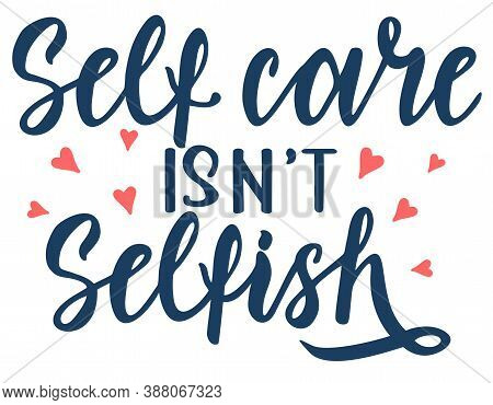 Self Care Isn T Selfish. Motivation Quote Modern Calligraphy Text Love Yourself. Quote About Beauty,