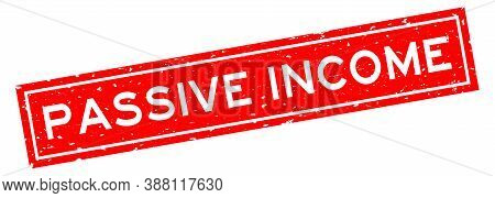 Grunge Red Passive Income Word Square Rubber Seal Stamp On White Background