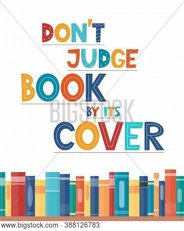 Don T Judge Book By Its Cover. Inspirational Motivational Quote. Cute Lettering, Book Reading Meme A