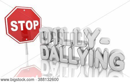 Stop Dilly-Dallying Procrastination Wasting Time Sign Words 3d Illustration