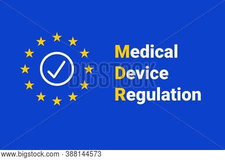 Mdr - Medical Device Regulation. Regulation Of The Eu- European Union On The Clinical Investigation
