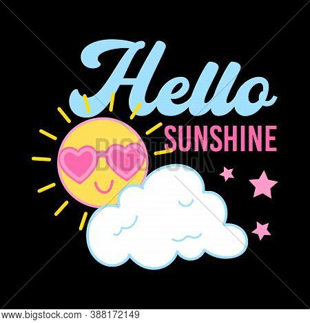 Hello Sunshine Typography, Illustration Of A Sun With Glasses, Vector Of A White Cloud, Slogan Print