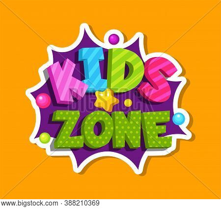 Kids Zone Bubble Sticker. Playroom Decoration Element. Colorful Logo For Baby Playing Room Vector Te