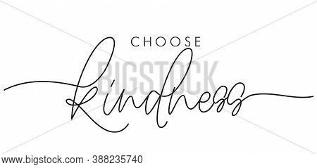 Choose Kindness Hand Drawn Vector Calligraphy. Brush Pen Style Modern Lettering. Ink Illustration Is