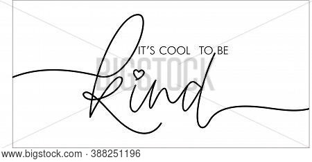 It S Cool To Be Kind Hand Drawn Vector Calligraphy. Brush Pen Style Modern Lettering. Ink Illustrati