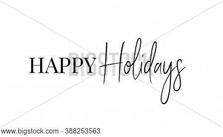 Happy Holidays. Hand Drawn Creative Calligraphy Text Lettering. Design For Holiday Greeting Cards Fo