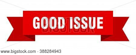 Good Issue Ribbon. Good Issue Isolated Band Sign. Banner