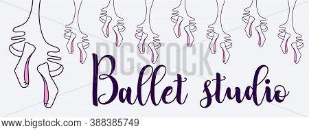 Cover, Banner For Ballet Studio. Illustration Of Female Legs In Ballet Shoes, Pointe, Ballet Shoes O