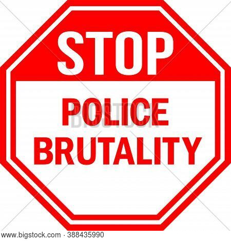 Police Brutality Stop Sign. Red Background. Background, Sticker, Banner, Poster With Text Inscriptio