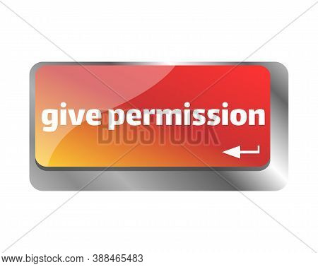 Give Permission Concept. Button On Modern Computer Keyboard. Give Permission