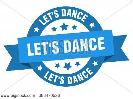 Lets Dance Round Ribbon Isolated Label. Lets Dance Sign