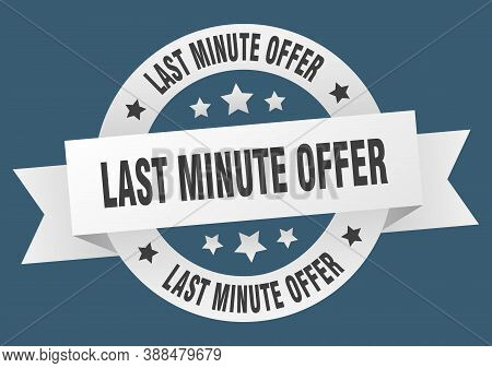 Last Minute Offer Round Ribbon Isolated Label. Last Minute Offer Sign