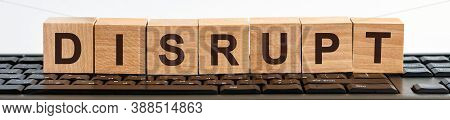 Disrupt Word Made With Building Blocks Jn The Black Keyboard.
