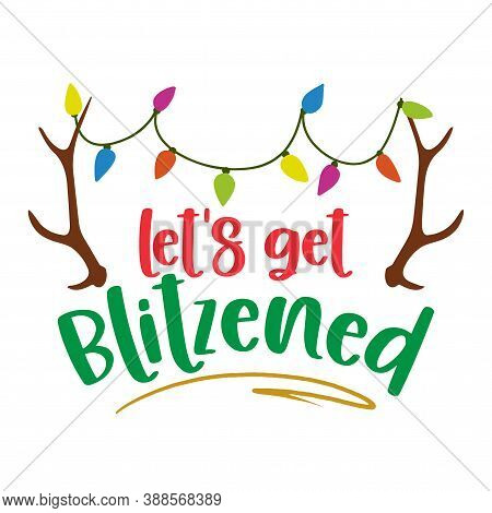 Letz Get Blitzened - Hand Drawn Lettering With Reindeer For Xmas Greetings Cards, Invitations. Good