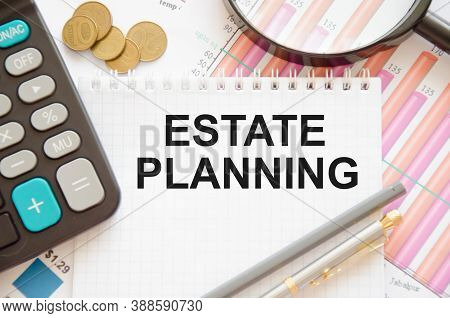 The Word Estate Planning Is Written On A Notepad. Against The Background Of Financial Planning, Calc