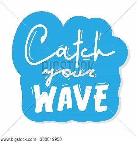 Calligraphy Inscription Catch Your Wave. Sticker Vector Hettering Inscription Hand Drawn Lettering.