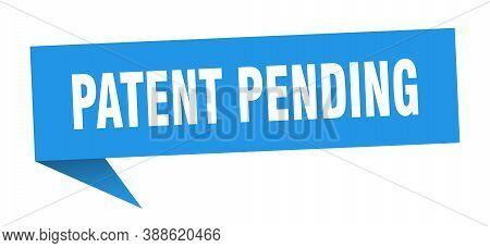 Patent Pending Banner. Patent Pending Speech Bubble. Sign