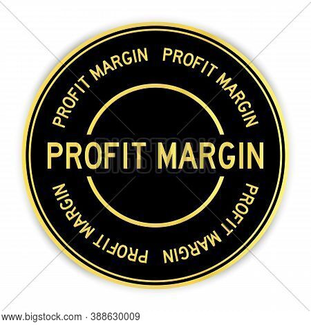 Black And Gold Color Round Sticker With Word Profit Margin On White Background
