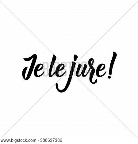Je Le Jure. French Lettering. Translation From French - I Swear. Element For Flyers, Banner And Post