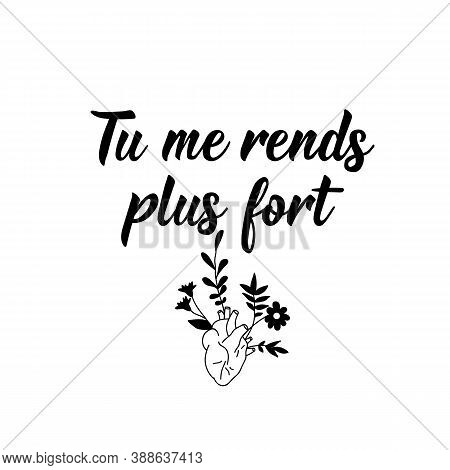 Tu Me Rends Plus Fort. French Lettering. Translation From French - You Make Me Stronger. Element For