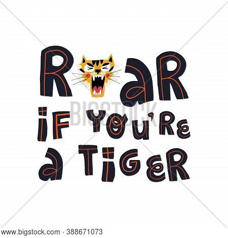 Roar If You A Tiger Funny Lettering And Cute Muzzle With Open Mouth. Vector Hand-drawn Design For Ki