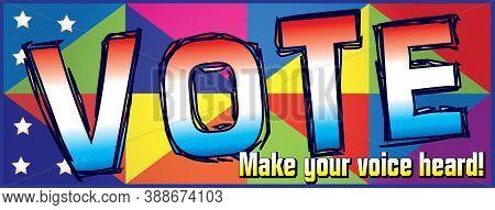 Bright. Colorful Vote Banner Make Your Voice Heard