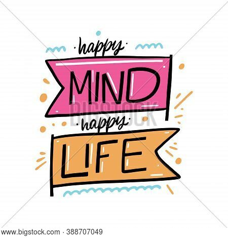 Happy Mind Happy Life. Colorful Lettering Phrase. Modern Calligraphy. Vector Illustration.