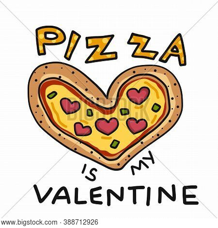 Pizza Is My Valentine, Pizza With Heart Cartoon Vector Illustration