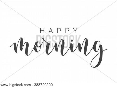 Vector Stock Illustration. Handwritten Lettering Of Happy Morning. Template For Banner, Postcard, Po