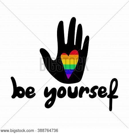 Be Yourself Poster. Lettering With Black Silhouette Hand And Rainbow Heart, Support And Freedom Symb