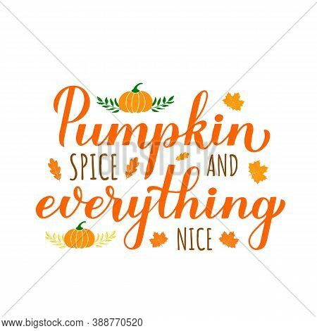 Pumpkin And Everything Nice Calligraphy Hand Lettering. Inspirational Autumn Quote Typography Poster