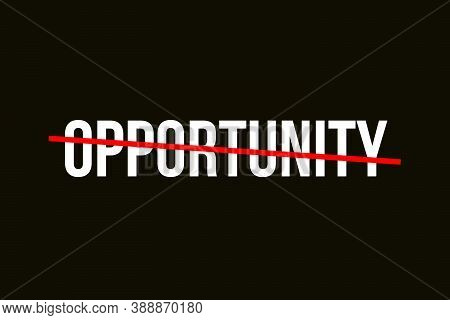 Crossed Out Word With A Red Line Representing Opportunity. Opportunity Backrgound