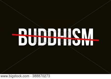 The Buddhism Religion. Crossed Out Word With A Red Line Representing The Buddhism Religion