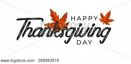 Hand Drawn Happy Thanksgiving Typography. Celebration Quote Happy Thanksgiving And Leaves For Thanks