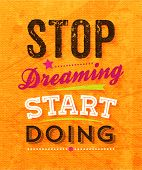 "Quote Typographical Background, vector design. ""Stop dreaming start doing"" poster"