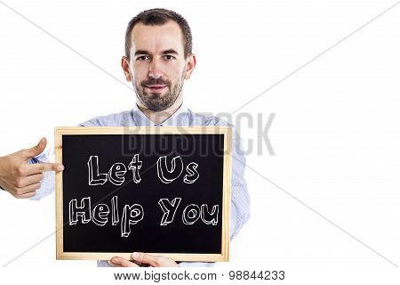 Let Us Help You